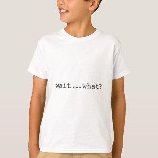 Attente… ce qui ? T-shirt drôle