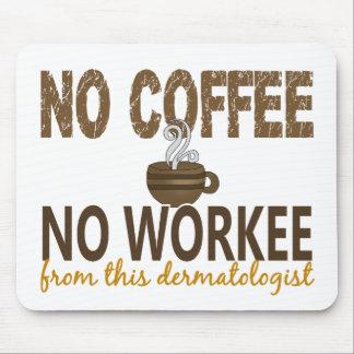 Aucun café aucun dermatologue de Workee Tapis De Souris