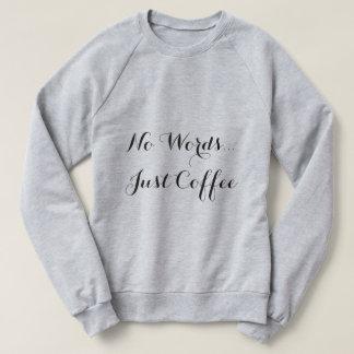 Aucun sweatshirt de café de mots… juste
