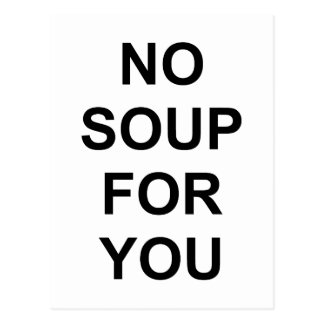 Aucune soupe pour vous carte postale
