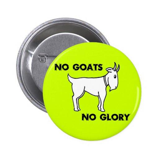 Aucunes chèvres aucune gloire badge avec épingle
