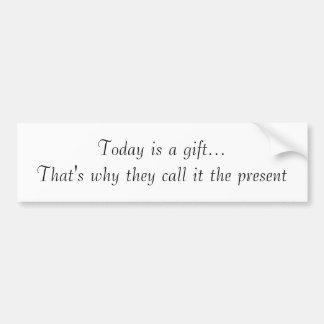 Aujourd'hui est un cadeau… qui est pourquoi ils l' autocollant de voiture