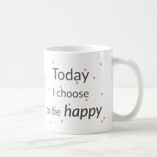 Aujourd'hui je choisis d'être tasse heureuse