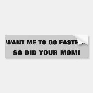 Autocollant De Voiture Allez plus rapidement ? A ainsi fait votre maman