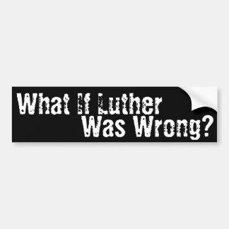 Autocollant De Voiture Ce qui si Luther avait tort ?