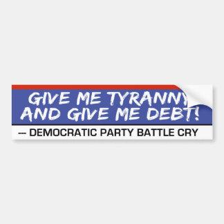 Autocollant De Voiture Donnez-moi la tyrannie et donnez-moi la dette la