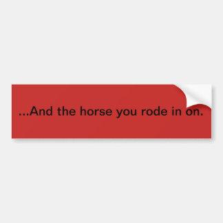 Autocollant De Voiture Et le cheval que vous êtes monté dedans dessus