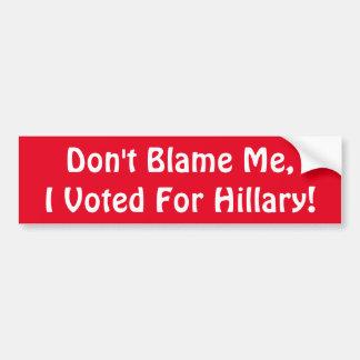 Autocollant De Voiture Ne me blâmez pas, j'a voté pour Hillary !