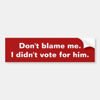 Autocollant De Voiture Ne me blâmez pas. Je n'ai pas voté pour lui. Bosse