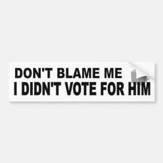 Autocollant De Voiture Ne me blâmez pas n'a pas voté pour lui politique