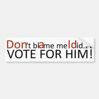 Autocollant De Voiture Ne me blâmez pas que je n'ai pas voté pour lui le