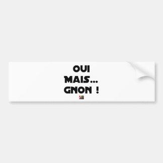 Autocollant De Voiture OUI, MAIS GNON ! - Jeux de mots - Francois Ville