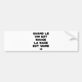 AUTOCOLLANT DE VOITURE QUAND LE VIN EST ROUGE, LA RAGE EST VAINE