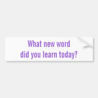 Autocollant De Voiture Quel nouveau mot avez-vous appris aujourd'hui ?