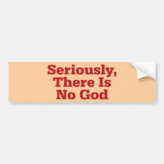 Autocollant De Voiture Sérieusement, il n'y a aucun Dieu