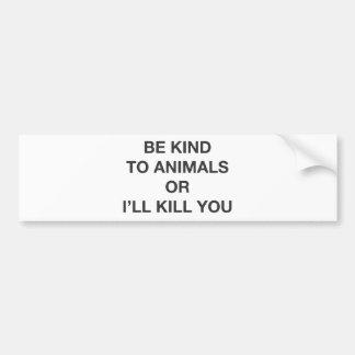 Autocollant De Voiture Soyez aimable avec des animaux ou je vous tuerai