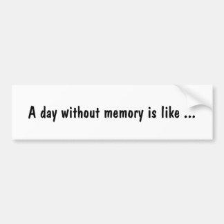 Autocollant De Voiture Un jour sans mémoire est comme…