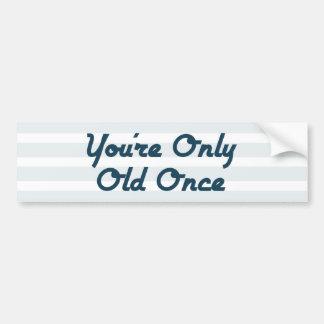 Autocollant De Voiture Vous êtes seulement vieux une fois
