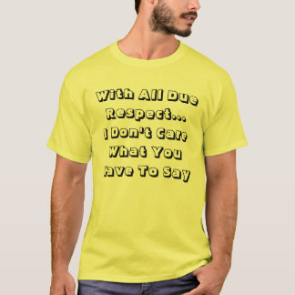 Avec tout le T-shirt dû de respect