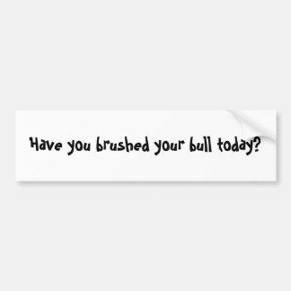 Avez-vous balayé votre taureau aujourd'hui ? autocollant de voiture
