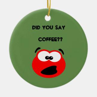 Avez-vous dit le café ? ornement de Noël