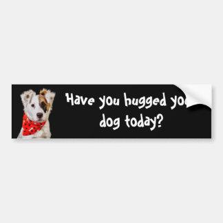 Avez-vous étreint votre chien aujourd'hui ? autocollant pour voiture