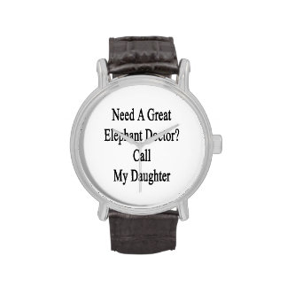 Ayez besoin d'un grand docteur Call My Daughter Montres