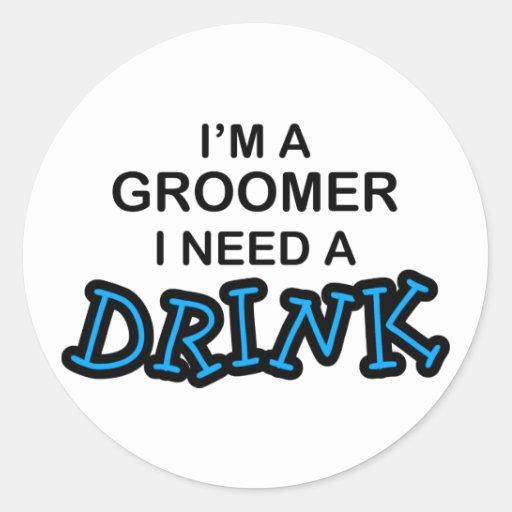 Ayez besoin d'une boisson - Groomer Adhésifs Ronds
