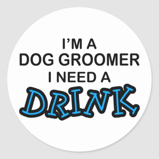 Ayez besoin d'une boisson - Groomer de chien Adhésifs Ronds
