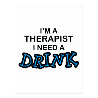 Ayez besoin d'une boisson - thérapeute cartes postales