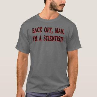 Backoff, homme. Je suis un scientifique ! T-shirt