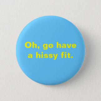 Badge Ah, allez ont un ajustement hissy