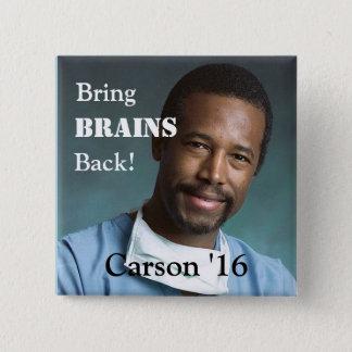 Badge Apportez les cerveaux arrières !  Carson pour le