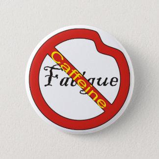 Badge Aucune caféine de bouton de fatigue
