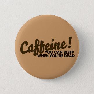 Badge Caféine vous pouvez dormir quand vous êtes morts