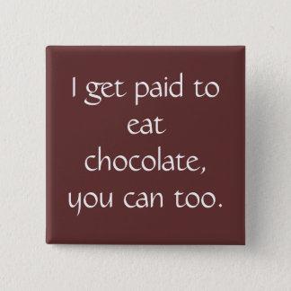 Badge Carré 5 Cm Je deviens payé pour manger du chocolat, vous peux
