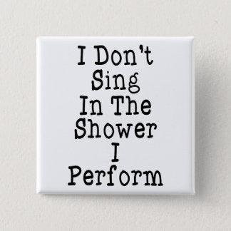 Badge Carré 5 Cm Je ne chante pas dans la douche que j'exécute
