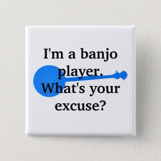 Badge Carré 5 Cm Je suis un joueur de banjo, ce qui est votre excus