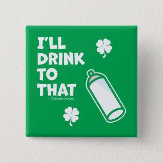 Badge Carré 5 Cm Le jour   de St Patrick que je boirai à celui