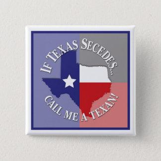 Badge Carré 5 Cm Si le Texas fait cécession… Appelez-moi un Texan !