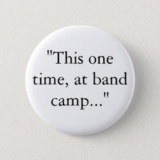 """Badge """"Cette une fois, au camp de bande… """""""