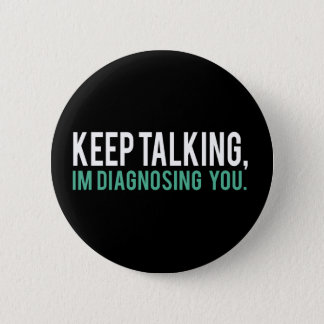 Badge Continuez à parler, je vous diagnostique humour de