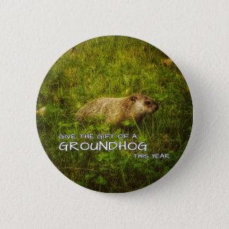 Badge Donnez au cadeau d'un Groundhog ce bouton d'année