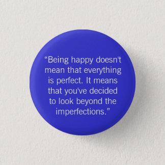 """Badge """"Être heureux ne signifie pas cette veille… -"""