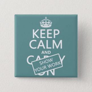 Badge Gardez le calme et montrez votre travail (toute