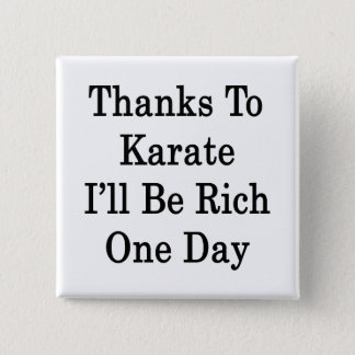 Badge Grâce au karaté je serai un jour riche