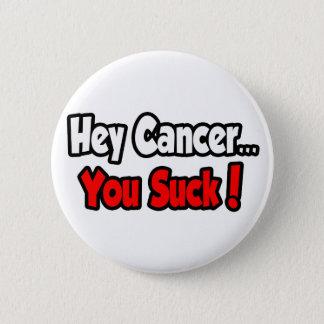 Badge Hé Cancer… que vous sucez !