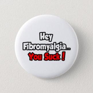 Badge Hé fibromyalgie… que vous sucez !
