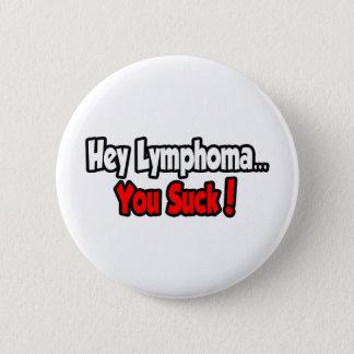 Badge Hé lymphome… que vous sucez !