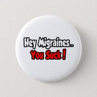 Badge Hé migraines… que vous sucez !